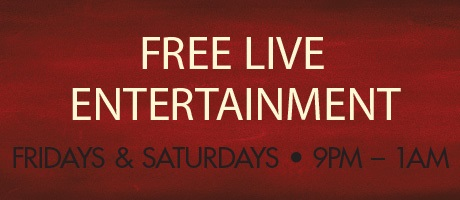 Free Live Entertainment Fridays and Saturdays 9PM to 1AM