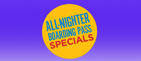 All Nighter Boardnig Pass Specials